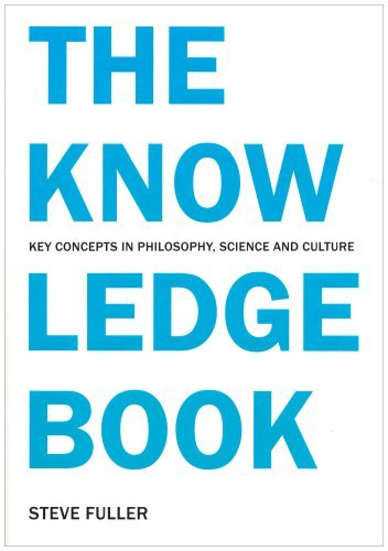 The Knowledge Book: Key Concepts in Philosophy, Science and Culture by Steve Fuller (2007-05-29)