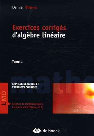 Exercices corrigés d'algèbre linéaire : Tome 1