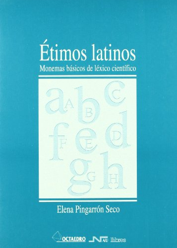 Étimos latinos : monemas básicos de léxico científico por Elena Pingarrón Seco