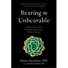 Bearing the Unbearable: Love, Loss, and the Heartbreaking Path of Grief (English Edition)
