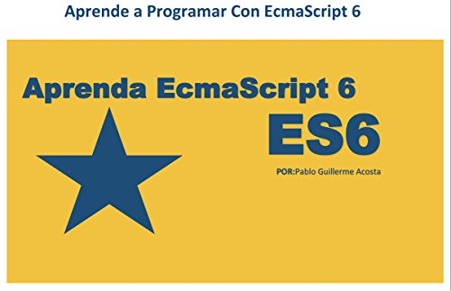 Aprende Ecmascript 6: Aprende aprogramar con Ecmascript 6