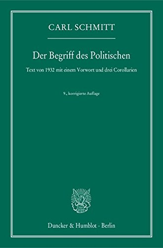 Der Begriff des Politischen : Text von 1932 mit einem Vorwort und drei Corollarien