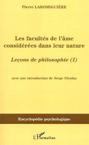 Les facultés de l'âme considérées dans leur nature : Leçons de philosophie ou essai sur les facultés de l'âme (I)