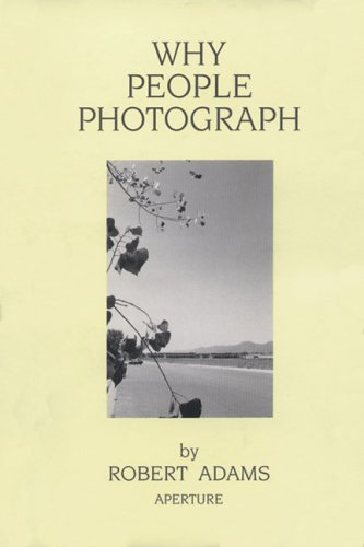 Robert Adams: Why People Photograph: Selected Essays and Reviews