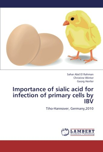 Importance of sialic acid for infection of primary cells by IBV: Tiho-Hannover, Germany,2010 por Sahar Abd El Rahman