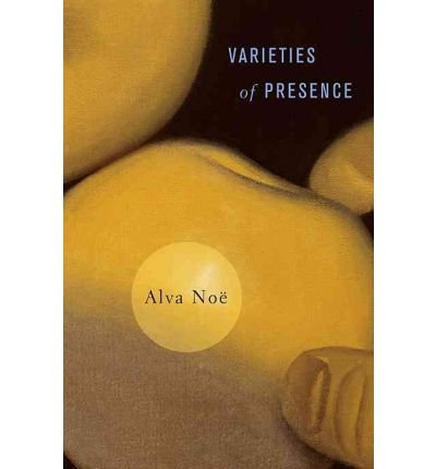 Portada del libro [(Varieties of Presence)] [ By (author) Alva Noe ] [March, 2012]