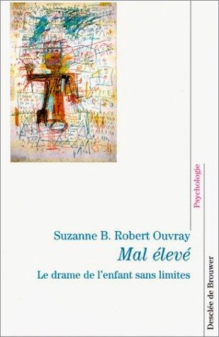 Mal élevé : Le drame de l'enfant sans limites par Suzanne B. Robert-Ouvray