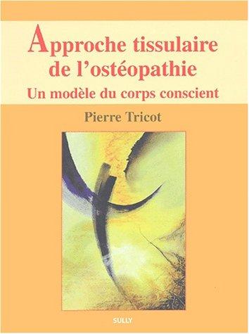 Approche tissulaire de l'ostéopathie - Livre 1 - Un modèle du corps conscient