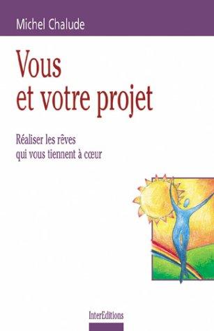 Vous et votre projet : Réaliser les rêves qui vous tiennent à coeur par Chalude