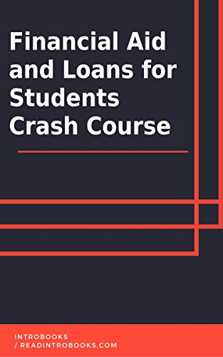 Financial Aid and Loans for Students Crash Course by [IntroBooks]