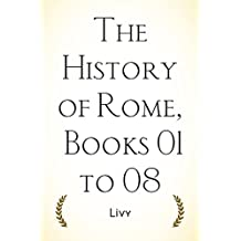 The History of Rome, Books 01 to 08 (English Edition)
