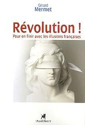 Révolution ! : Pour en finir avec les illusions françaises