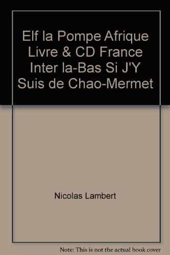 Elf la Pompe Afrique Livre & CD France Inter la-Bas Si J'Y Suis de Chao-Mermet par Nicolas Lambert