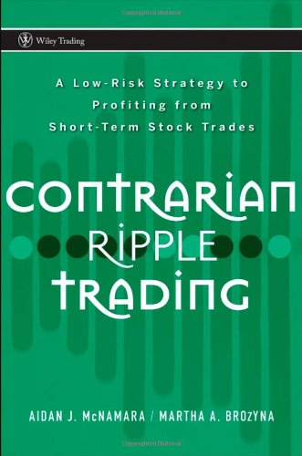 Contrarian Ripple Trading: A Low Risk Strategy to Profiting from Short Term Stock Trades (Wiley Trading) por Aidan J. McNamara