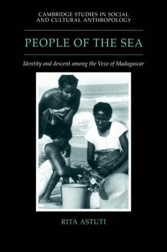 People of the Sea: Identity and Descent among the Vezo of Madagascar (Cambridge Studies in Social and Cultural Anthropology) New Edition by Astuti, Rita published by Cambridge University Press (2006)