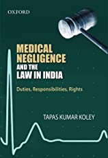 Medical Negligence and the Law in India: Duties,Reponsibilities,Rights
