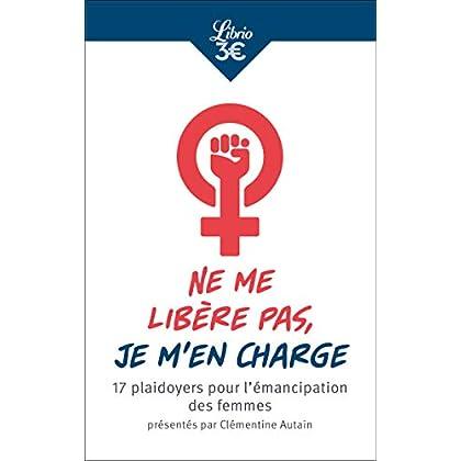 Ne me libère pas, je m'en charge : 17 plaidoyers pour l'émancipation des femmes