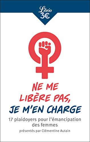 Ne me libère pas, je m'en charge : 17 plaidoyers pour l'émancipation des femmes par Clémentine Autain