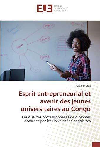 Esprit entrepreneurial et avenir des jeunes universitaires au Congo par Abed Mutaz