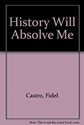 History Will Absolve Me by Fidel Castro (1984-10-02)