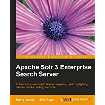 [(Apache Solr 3 Enterprise Search Server : Entrance Your Search with Faceted Navigation, Result Highlighting, Relevance Ranked Sorting, and More)] [By (author) David Smiley ] published on (November, 2011)