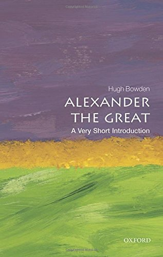 Alexander the Great: A Very Short Introduction (Very Short Introductions) by Hugh Bowden (2014-09-01)