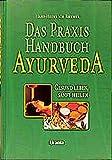 Das Praxis-Handbuch Ayurveda: Gesund leben, sanft heilen