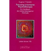 Focusing-orientierte Psychotherapie. Ein Handbuch der erfahrungsgeleiteten Methode