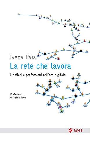 Rete che lavora (La): Mestieri e professioni nell'era digitale (Cultura e società)