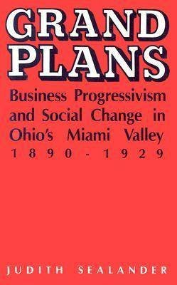 [(Grand Plans : Business Progressivism and Social Change in Ohio's Miami Valley, 1890-1929)] [By (author) Judith Sealander] published on (June, 2006) par Judith Sealander