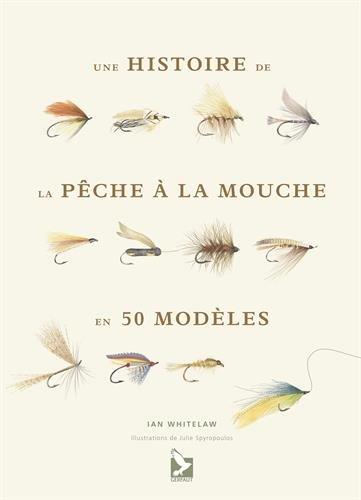 Histoire de la pêche à la mouche en 50 mouches