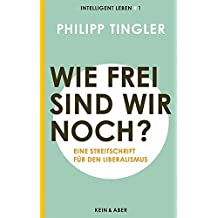 Wie frei sind wir noch?: Eine Streitschrift für den LiberalismusIntelligent leben 1 (Intelligent leben - Eine Essay-Reihe) by Philipp Tingler (2013-02-01)