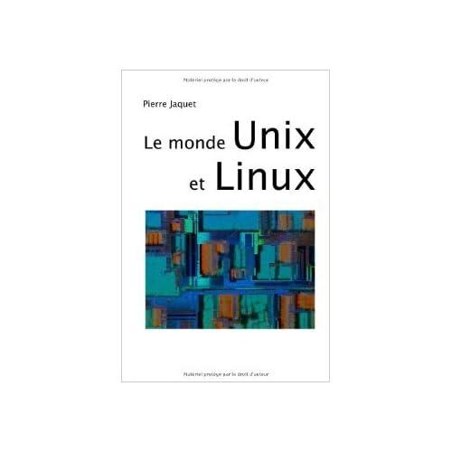 Le monde Unix et Linux de Pierre Jaquet ( 1 novembre 2013 )