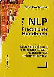 Das NLP Practitioner Handbuch: Skills & Fähigkeiten für NLP-Practitioner auf höchsten Niveau