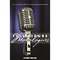 Full Figure Monologues: For Curvy Women Who Were Called Anything But Beautiful (English Edition)