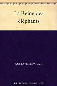 La Reine des éléphants par [Le Rouge, Gustave]