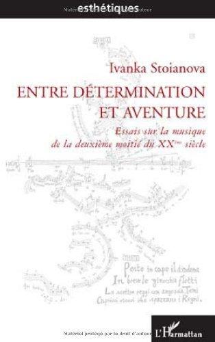 Entre dtermination et aventure : essais sur la musique de la deuxime moiti du XXe sicle de Ivanka Stoanova (2 octobre 2004) Broch