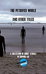 The Petrified World and other tales: A collection of short stories in support of Population Matters