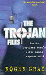 The Trojan Files: Inside Scotland Yard's Elite Armed Response Unit