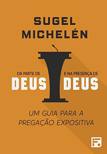 Da parte de Deus e na presença de Deus: um guia para a pregação expositiva (Portuguese Edition)