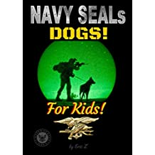 The Navy SEALs Dogs: For Kids! (Navy SEALs Special Forces, Leadership, and Self-Esteem for Kids Book 5) (English Edition)