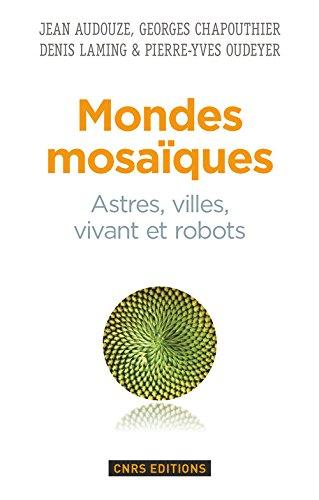 Mondes mosaques. Astres, ville, vivant et robots