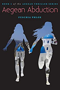 Aegean Abduction - Book 2 (The Aegean Thriller Series) by [Phlox, Fuschia]