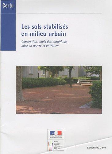 Les sols stabilisés en milieu urbain : Conception, choix des matériaux, mise en oeuvre et entretien