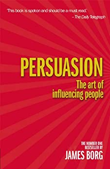 Persuasion 4th edn: The art of influencing people by [Borg, James]