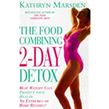 Food Combining Two Day Detox: Beat Weight Gain & Protect Your Health the All Natural Way