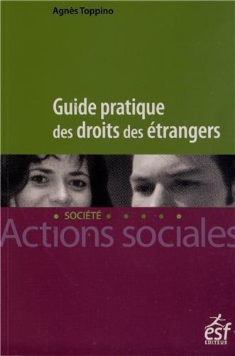 Guide pratique des droits des étrangers par Agnès Toppino