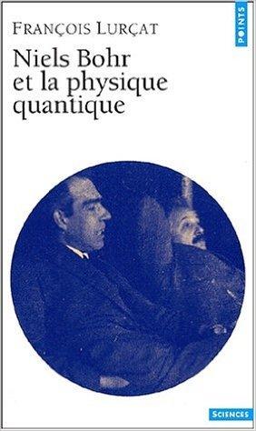 Niels Bohr et la physique quantique de François Lurçat ( 13 octobre 2001 )