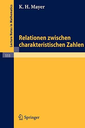 Relationen zwischen charakteristischen Zahlen (Lecture Notes in Mathematics (111), Band 111)