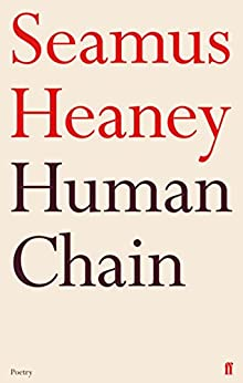Human Chain by [Heaney, Seamus]